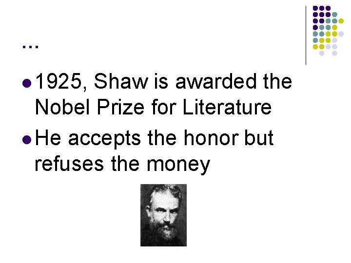 … l 1925, Shaw is awarded the Nobel Prize for Literature l He accepts