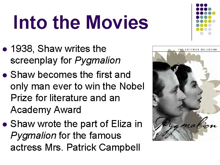 Into the Movies l l l 1938, Shaw writes the screenplay for Pygmalion Shaw