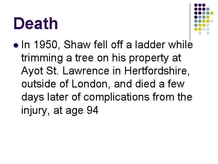 Death l In 1950, Shaw fell off a ladder while trimming a tree on