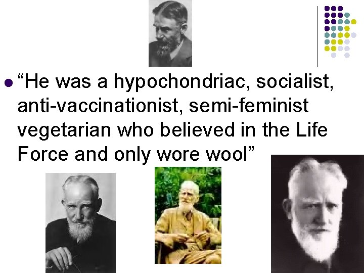"""l """"He was a hypochondriac, socialist, anti-vaccinationist, semi-feminist vegetarian who believed in the Life"""