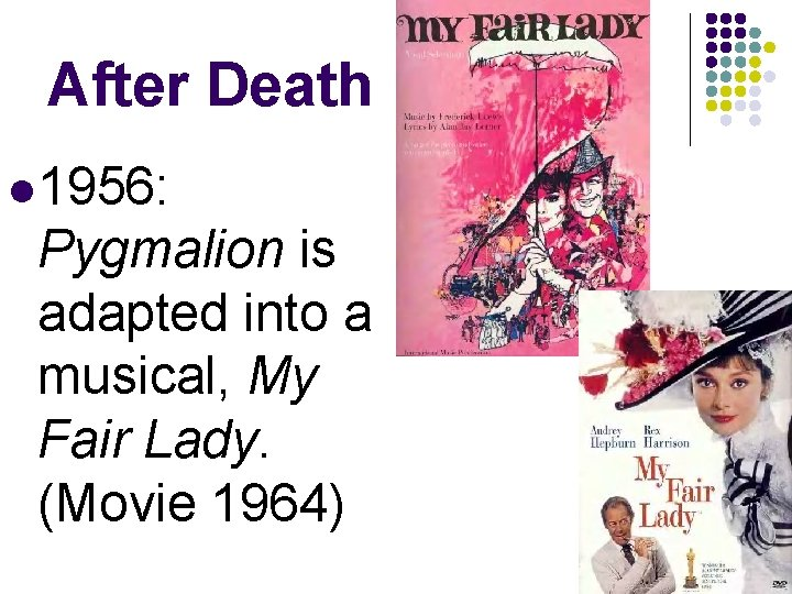 After Death l 1956: Pygmalion is adapted into a musical, My Fair Lady. (Movie
