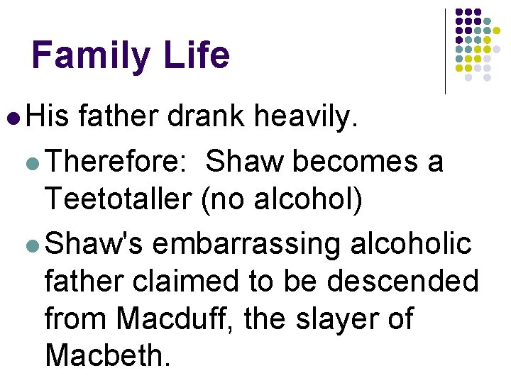 Family Life l His father drank heavily. l Therefore: Shaw becomes a Teetotaller (no