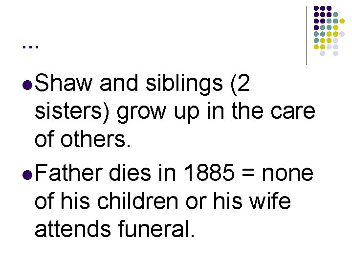 … l Shaw and siblings (2 sisters) grow up in the care of others.