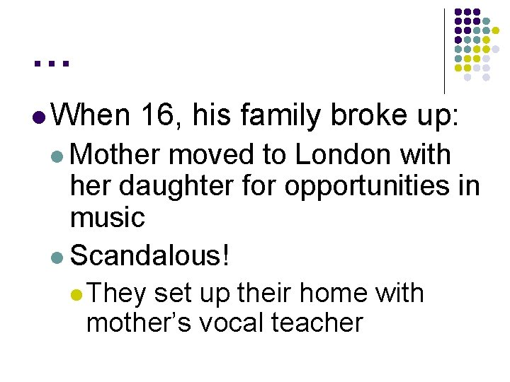 … l When 16, his family broke up: l Mother moved to London with