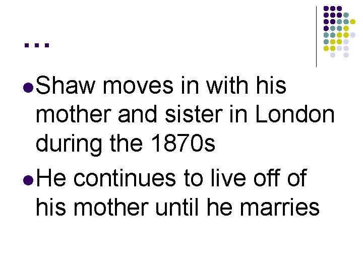… l Shaw moves in with his mother and sister in London during the