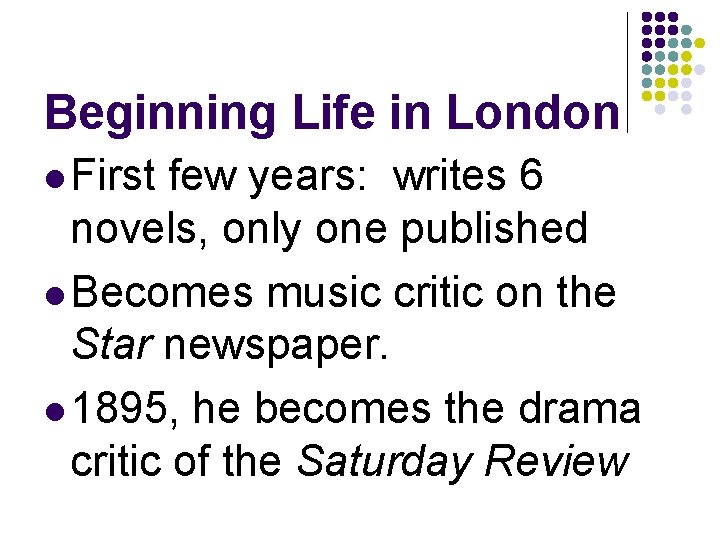 Beginning Life in London l First few years: writes 6 novels, only one published