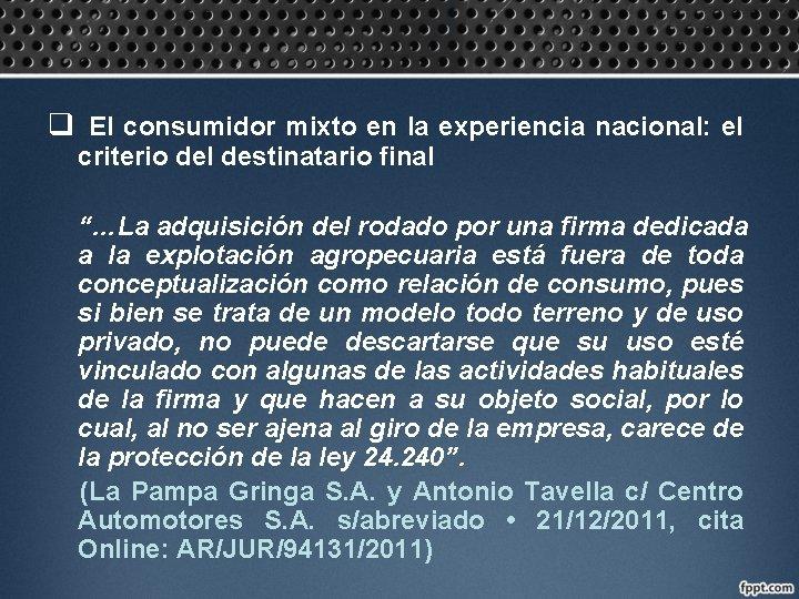 """q El consumidor mixto en la experiencia nacional: el criterio del destinatario final """"…La"""