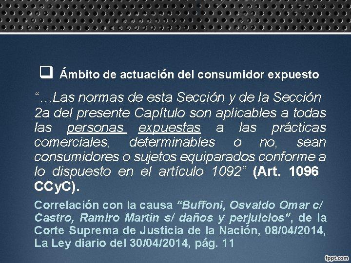 """q Ámbito de actuación del consumidor expuesto """"…Las normas de esta Sección y de"""