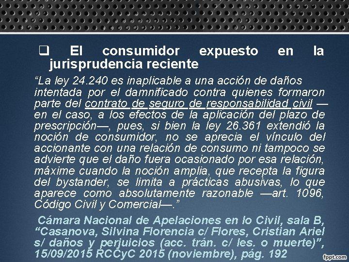 """q El consumidor expuesto jurisprudencia reciente en la """"La ley 24. 240 es inaplicable"""