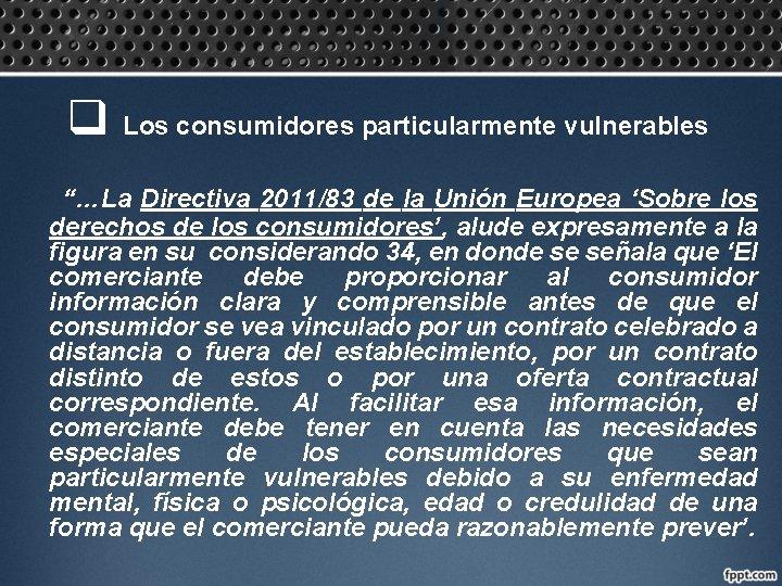 """q Los consumidores particularmente vulnerables """"…La Directiva 2011/83 de la Unión Europea 'Sobre los"""