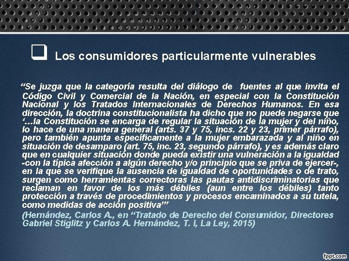"""q Los consumidores particularmente vulnerables """"Se juzga que la categoría resulta del diálogo de"""