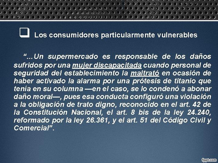 """q Los consumidores particularmente vulnerables """"…Un supermercado es responsable de los daños sufridos por"""