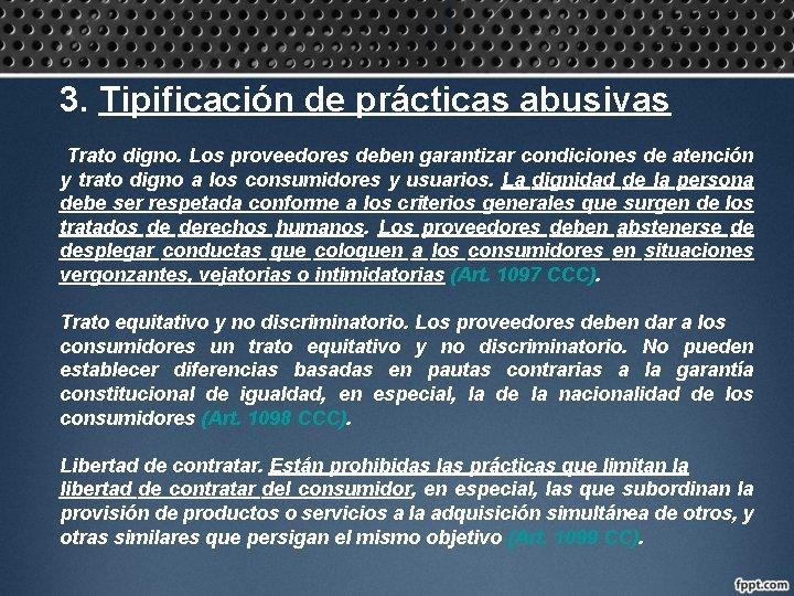 3. Tipificación de prácticas abusivas Trato digno. Los proveedores deben garantizar condiciones de atención