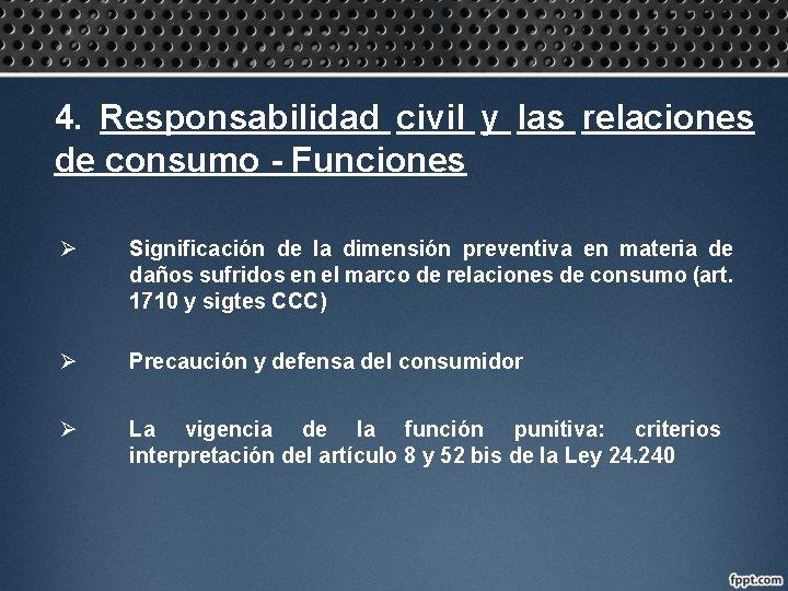 4. Responsabilidad civil y las relaciones de consumo - Funciones Ø Significación de la