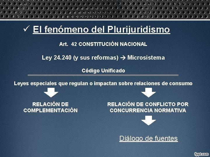 ü El fenómeno del Plurijuridismo Art. 42 CONSTITUCIÓN NACIONAL Ley 24. 240 (y sus