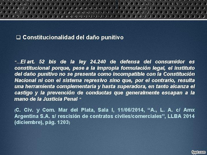 """q Constitucionalidad del daño punitivo """"…El art. 52 bis de la ley 24. 240"""