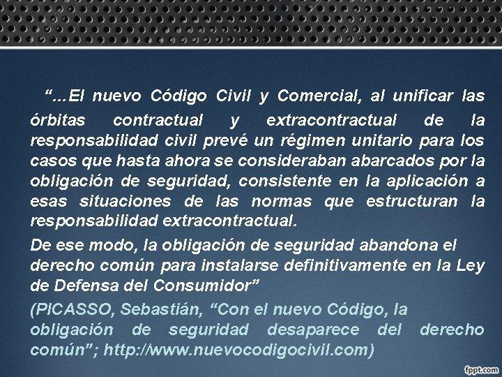 """""""…El nuevo Código Civil y Comercial, al unificar las órbitas contractual y extracontractual de"""