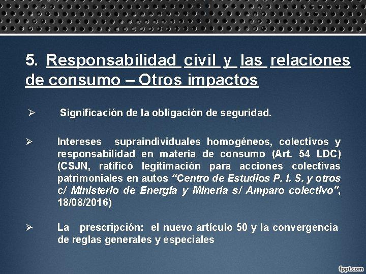5. Responsabilidad civil y las relaciones de consumo – Otros impactos Ø Significación de