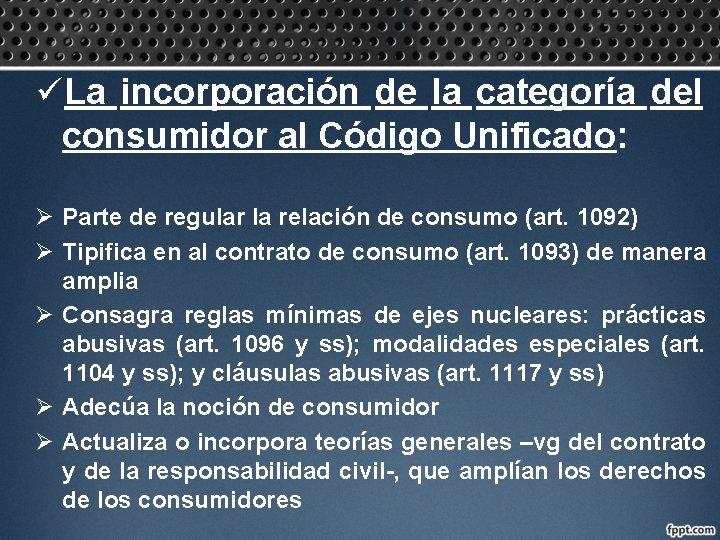 üLa incorporación de la categoría del consumidor al Código Unificado: Ø Parte de regular