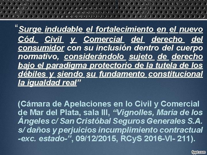 """""""Surge indudable el fortalecimiento en el nuevo Cód. Civil y Comercial derecho del consumidor"""