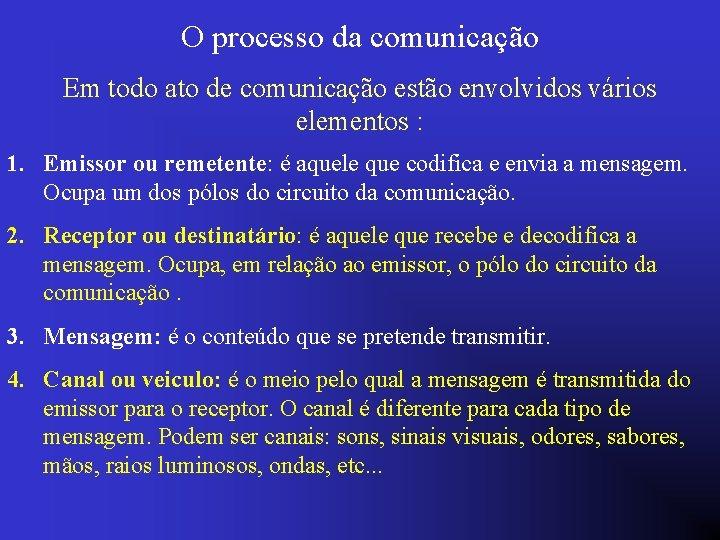 O processo da comunicação Em todo ato de comunicação estão envolvidos vários elementos :