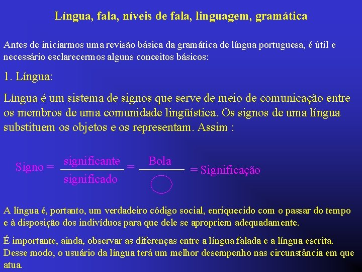 Língua, fala, níveis de fala, linguagem, gramática Antes de iniciarmos uma revisão básica da