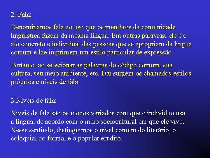 2. Fala: Denominamos fala ao uso que os membros da comunidade lingüística fazem da