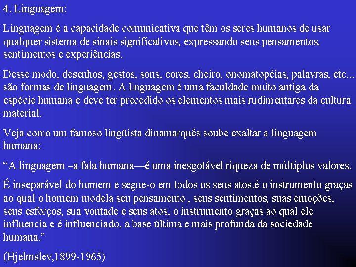 4. Linguagem: Linguagem é a capacidade comunicativa que têm os seres humanos de usar