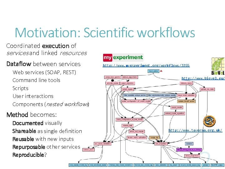 Motivation: Scientific workflows Coordinated execution of services and linked resources Dataflow between services Web