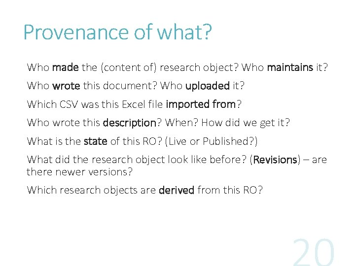 Provenance of what? Who made the (content of) research object? Who maintains it? Who
