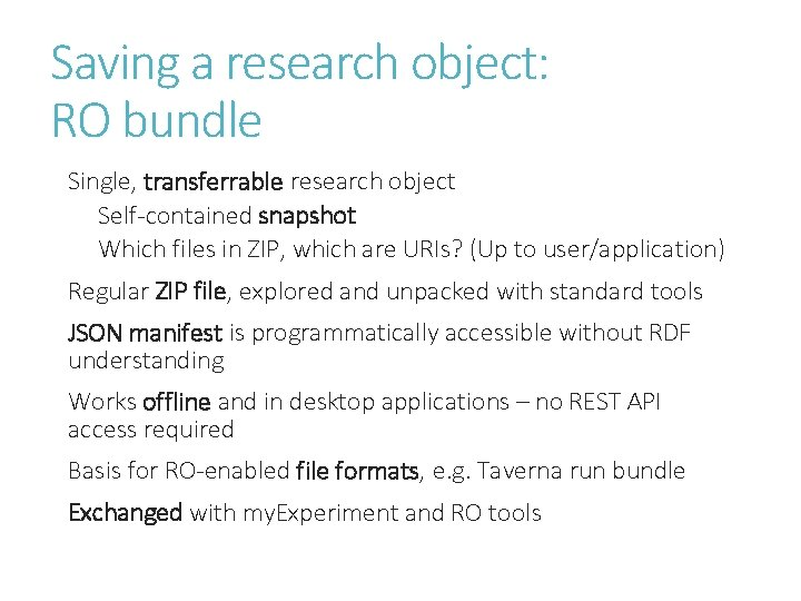 Saving a research object: RO bundle Single, transferrable research object Self-contained snapshot Which files