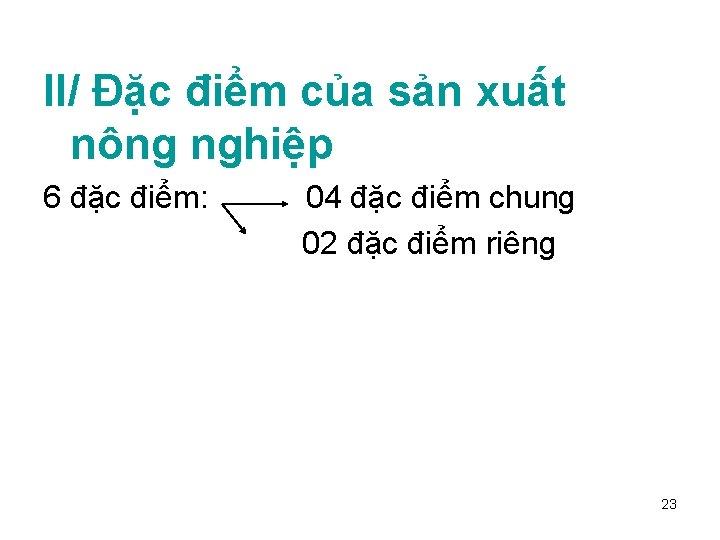 II/ Đặc điểm của sản xuất nông nghiệp 6 đặc điểm: 04 đặc điểm