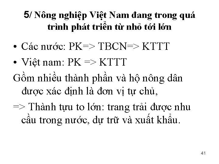 5/ Nông nghiệp Việt Nam đang trong quá trình phát triển từ nhỏ tới