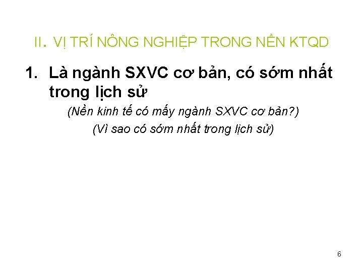 II. VỊ TRÍ NÔNG NGHIỆP TRONG NỀN KTQD 1. Là ngành SXVC cơ bản,