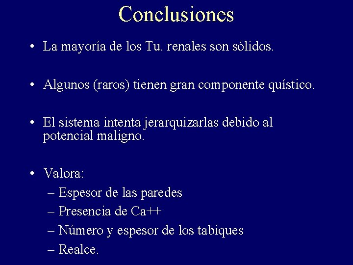 Conclusiones • La mayoría de los Tu. renales son sólidos. • Algunos (raros) tienen