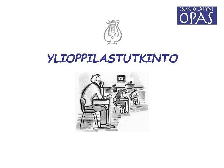 YLIOPPILASTUTKINTO
