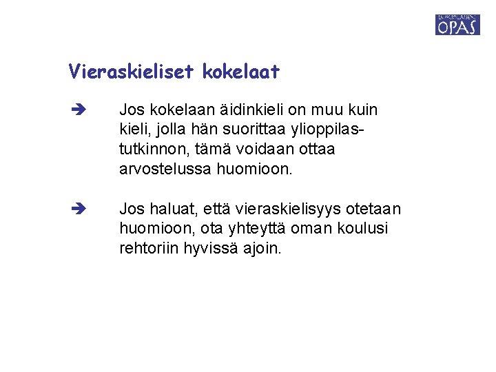 Vieraskieliset kokelaat Jos kokelaan äidinkieli on muu kuin kieli, jolla hän suorittaa ylioppilastutkinnon, tämä