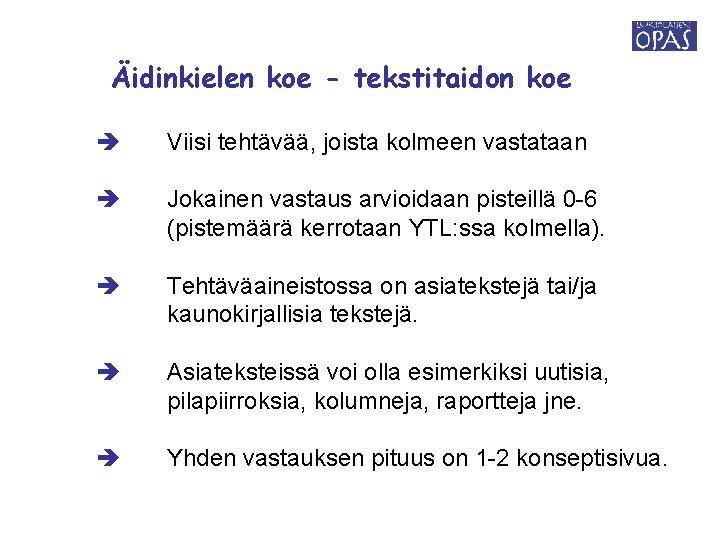 Äidinkielen koe - tekstitaidon koe Viisi tehtävää, joista kolmeen vastataan Jokainen vastaus arvioidaan pisteillä