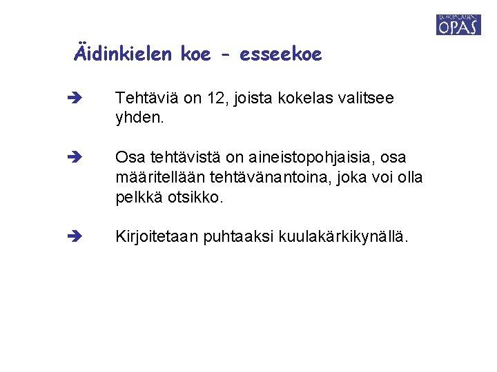 Äidinkielen koe - esseekoe Tehtäviä on 12, joista kokelas valitsee yhden. Osa tehtävistä on