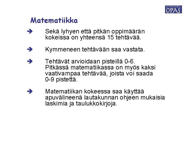 Matematiikka Sekä lyhyen että pitkän oppimäärän kokeissa on yhteensä 15 tehtävää. Kymmeneen tehtävään saa