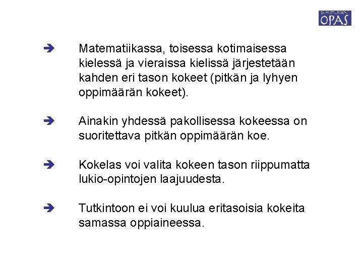 Matematiikassa, toisessa kotimaisessa kielessä ja vieraissa kielissä järjestetään kahden eri tason kokeet (pitkän