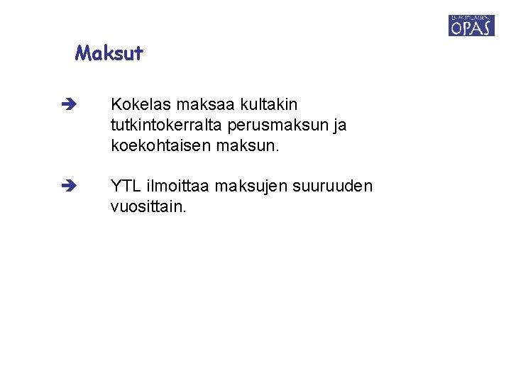 Maksut Kokelas maksaa kultakin tutkintokerralta perusmaksun ja koekohtaisen maksun. YTL ilmoittaa maksujen suuruuden vuosittain.