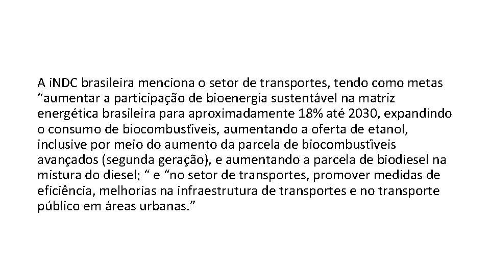 """A i. NDC brasileira menciona o setor de transportes, tendo como metas """"aumentar a"""