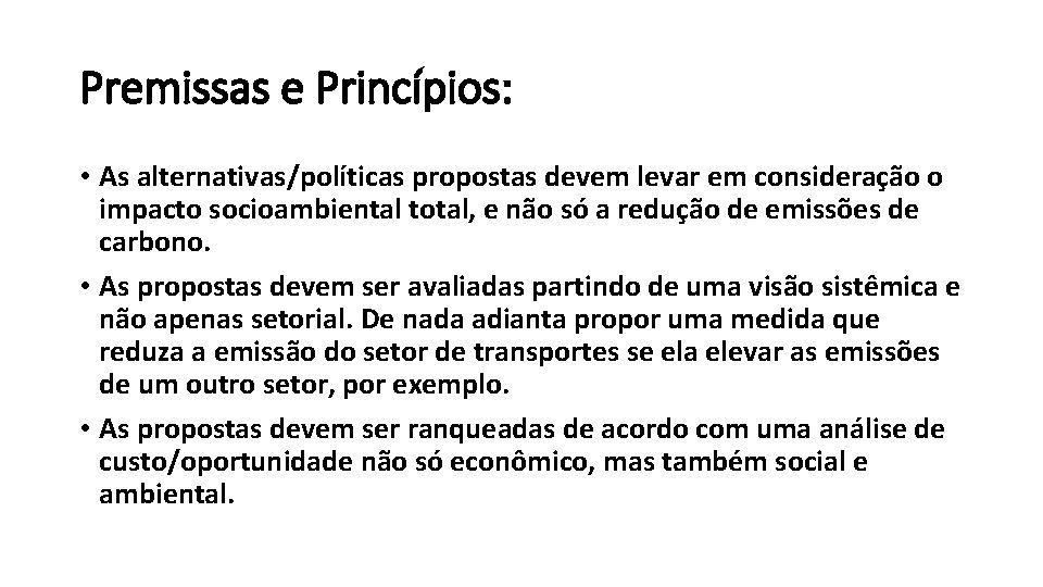 Premissas e Princípios: • As alternativas/políticas propostas devem levar em consideração o impacto socioambiental