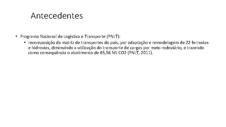 Antecedentes • Programa Nacional de Logística e Transporte (PNLT): • recomposição da matriz de