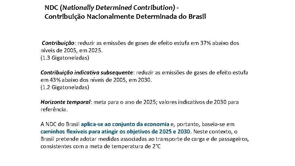 NDC (Nationally Determined Contribution) Contribuição Nacionalmente Determinada do Brasil Contribuição: reduzir as emissões de
