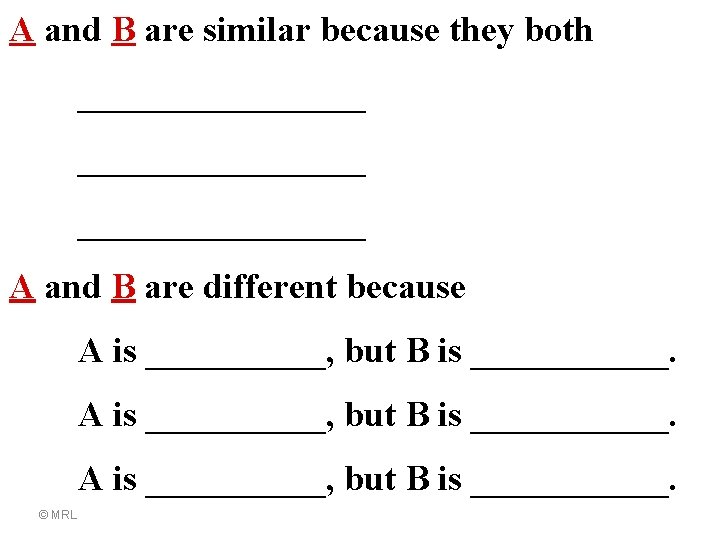 A and B are similar because they both ________________ A and B are different