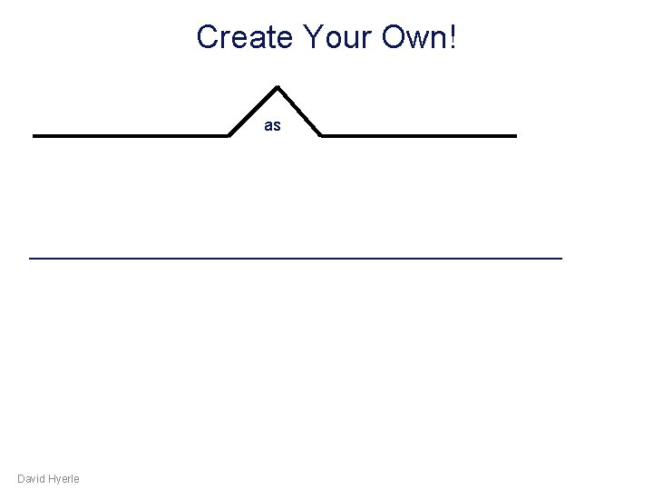Create Your Own! as ______________________ David Hyerle
