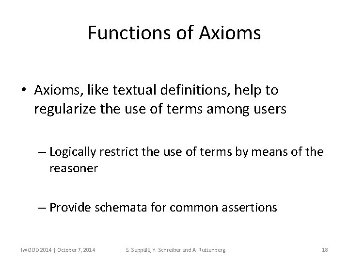 Functions of Axioms • Axioms, like textual definitions, help to regularize the use of