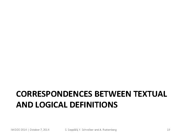 CORRESPONDENCES BETWEEN TEXTUAL AND LOGICAL DEFINITIONS IWOOD 2014 | October 7, 2014 S. Seppälä,